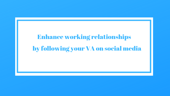 Enhance working relationships by following your VA on social media