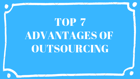 The Top 7 Advantages of Outsourcing