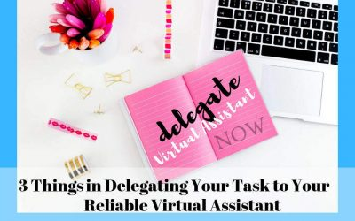 3 Things in Delegating Your Tasks to Your Reliable Virtual Assistant.