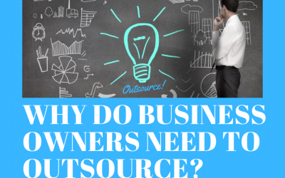 Why Do Business Owners Need To OUTSOURCE?
