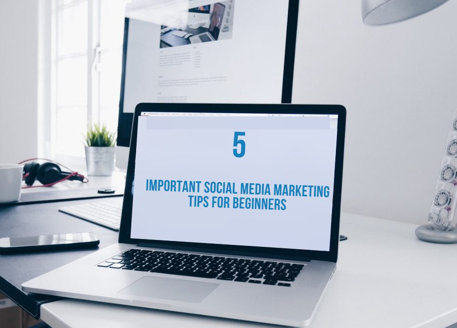 5 Important Social Media Marketing Tips for Beginners