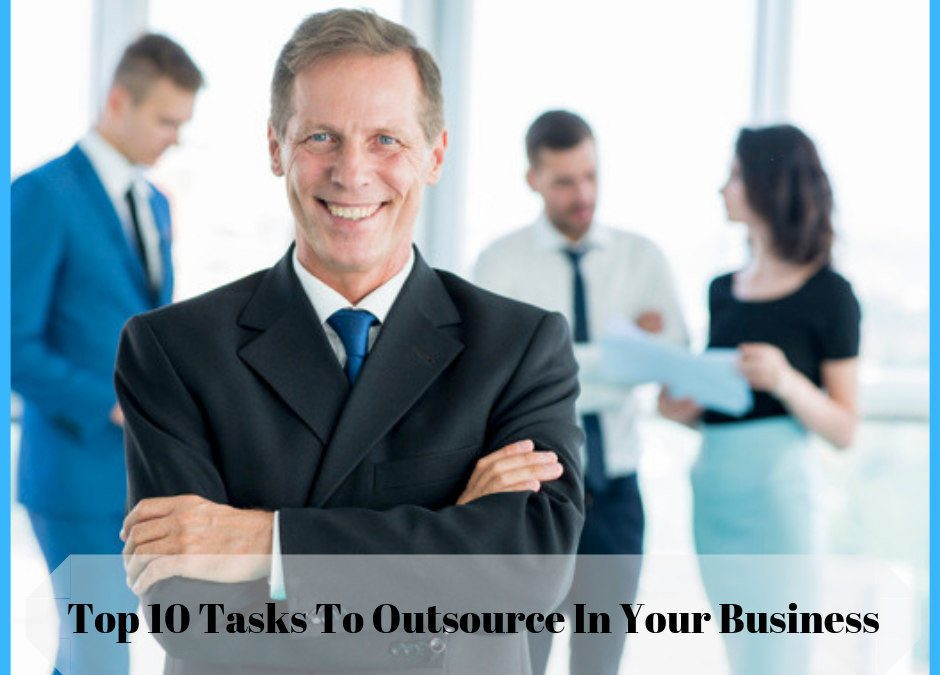 Top 10 Tasks To Outsource In Your Business